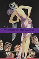 Women in Weimar Fashion: Discourses and Displays in German Culture, 1918-1933 (Screen Cultures: German Film and the Visual)