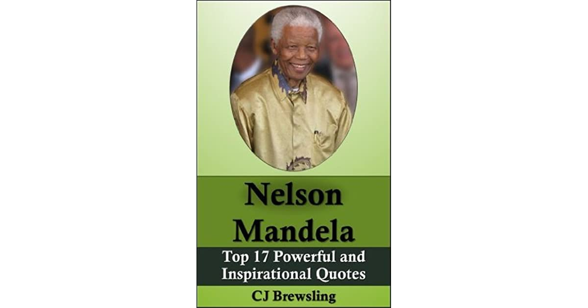 Nelson Mandela Top 17 Powerful And Inspirational Quotes By Cj