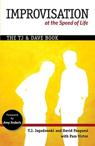 Improvisation at the Speed of Life: The TJ and Dave Book