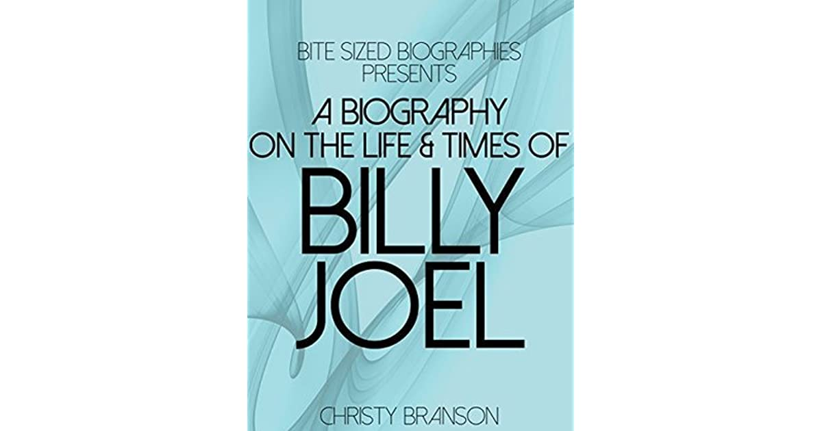 A Biography On The Life & Times of Billy Joel by Christy Branson