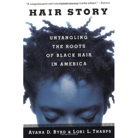 Hair Story: Untangling the Roots of Black Hair in America by