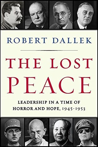 The Lost Peace: Leadership in a Time of Horror and Hope, 1945-1953
