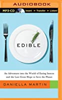 Edible: An Adventure into the World of Eating Insects and the Last Great Hope to Save the Planet