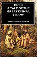 Dred: A Tale of the Great Dismal Swamp (Volumes I & II)