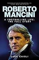 Roberto Mancini: A Footballing Life: The Full Story