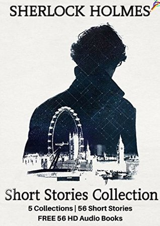 Sherlock Holmes Short Stories: Complete 56 Unabridged Short Stories Collection with FREE 56 HD Audio Books