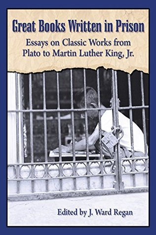 Great-books-written-in-prison-essays-on-classic-works-from-Plato-to-Martin-Luther-King-Jr