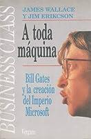 A toda máquina. Bill Gates y la creación del imperio Microsoft
