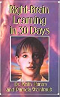 Right Brain Learning In 30 Days (In 30 Days Series)