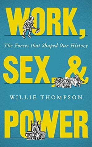 Work- Sex- and Power The Forces that Shaped Our History