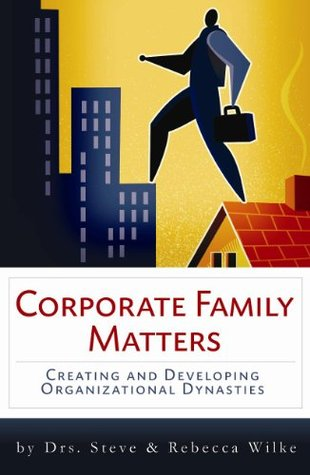 Corporate Family Matters by Dr. Steve Wilke