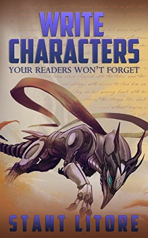 Write Characters Your Readers Won't Forget by Stant Litore