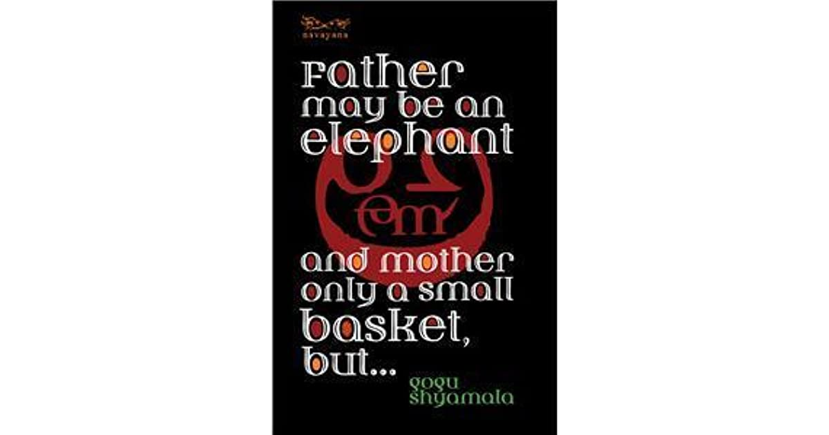 Father May Be an Elephant and Mother Only a Small Basket, But... by Gogu  Shyamala