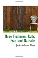 Three Freshmen: Ruth, Fran and Nathalie
