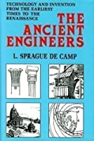 Ancient Engineers: Technology & Invention from the Earliest Times to the Renaissance