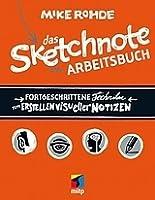 Das Sketchnote Arbeitsbuch. Fortgeschrittene Techniken zum Erstellen visueller Notizen