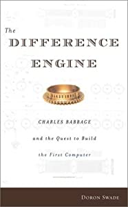 The Difference Engine : Charles Babbage And The Quest To Build The First Computer