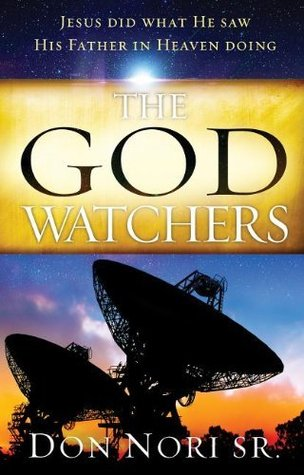 The God Watchers: Jesus Did What He Saw His Father in Heaven