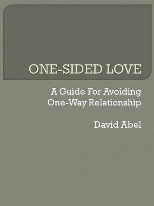 One-Sided Love: A Guide for Avoiding One-Way Relationship  by  David Abel