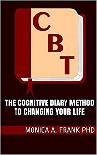 The Cognitive Diary Method to Changing Your Life
