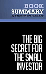 Summary : The Big Secret For The Small Investor - Joel Greenblatt: A New Route to Long-Term Investment Success