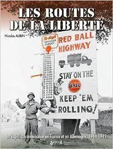 Les routes de la liberté : La logistique américaine en France et en Allemagne 1944-1945