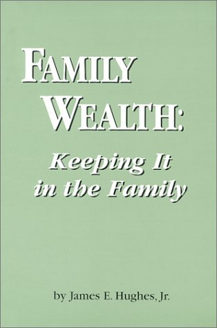Family Wealth: Keeping It in the Family--How Family Members