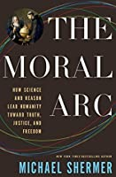 The Moral Arc: How Science and Reason Lead Humanity toward Truth, Justice, and Freedom