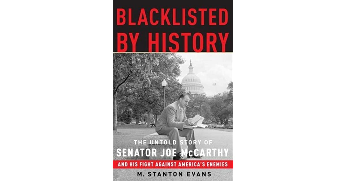 Blacklisted By History The Untold Story Of Senator Joe McCarthy And His Fight Against Americas Enemies M Stanton Evans
