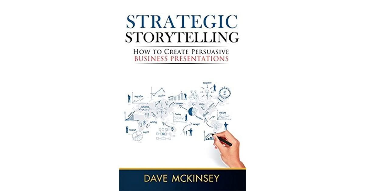 Strategic Storytelling: How to Create Persuasive Business