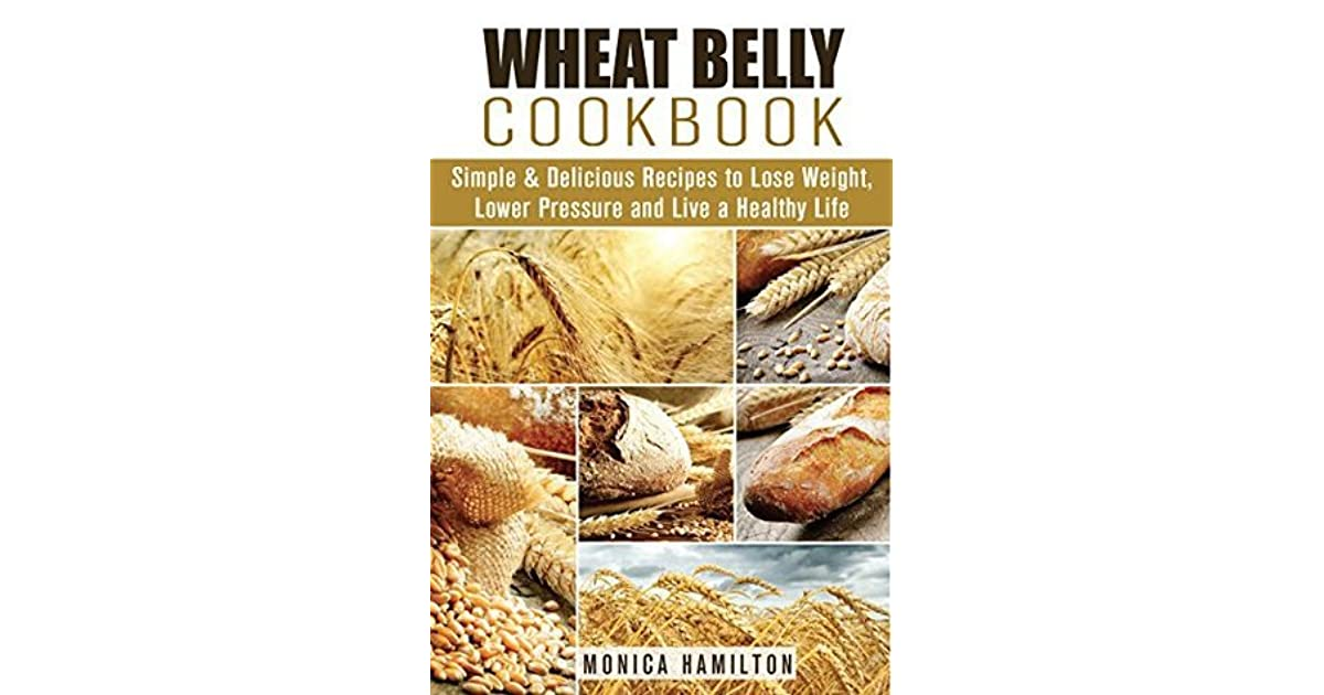 Wheat Belly Cookbook Simple Delicious Recipes To Lose