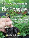 Step by Step Guide to Plant Propagation by Kathy  M. Green