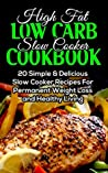 Low Carb High Fat Slow Cooker Cookbook. Top 20 Healthy and Delicious Slow Cooker Recipes to Lose Weight Fast: (slow cooker meals, slow cooker recipes, ... high fat slow cooker recipes Book 1)