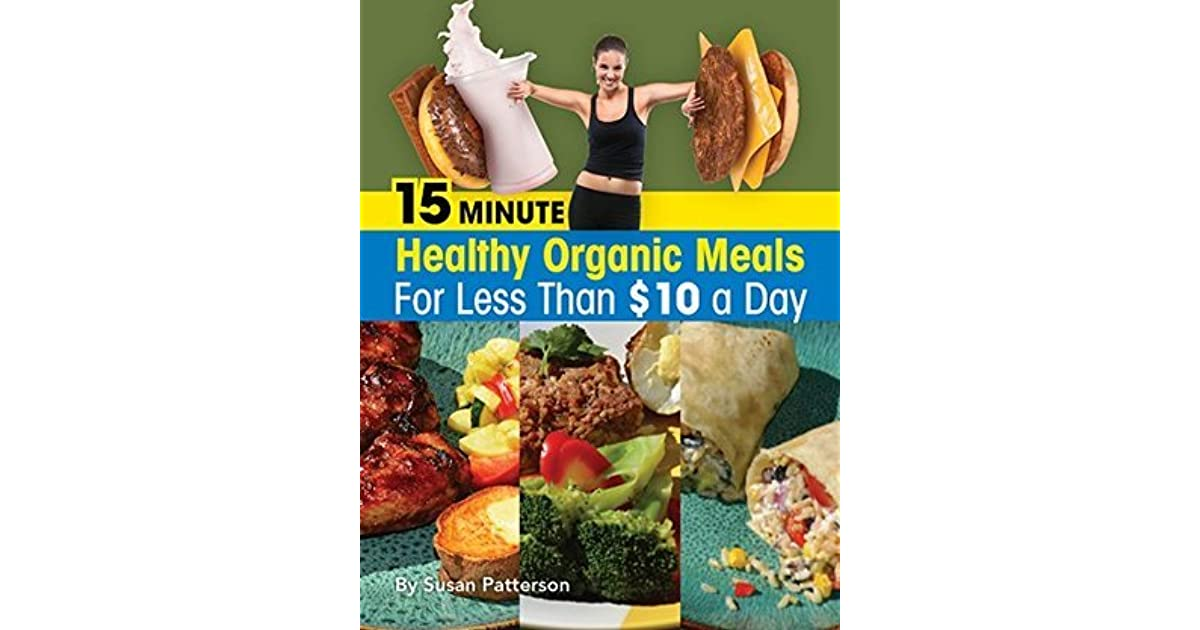 15 Minute Healthy Organic Meals For Less Than 10 A Day By Susan