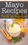 Mayo Recipes: The Ultimate Recipe Guide