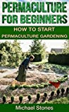 PERMACULTURE FOR BEGINNERS - How To Start Permaculture Gardening (Permaculture, Gardening, Horticulture)