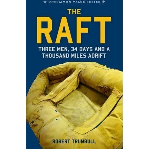 The Raft: Three Men, 34 Days, and a Thousand Miles Adrift ...