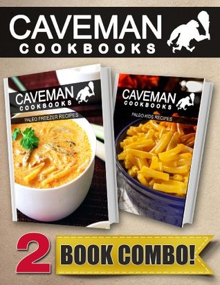 Paleo Freezer Recipes and Paleo Kids Recipes: 2 Book Combo (Caveman Cookbooks)