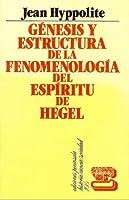 Génesis y estructura de la «Fenomenología del Espíritu» de Hegel