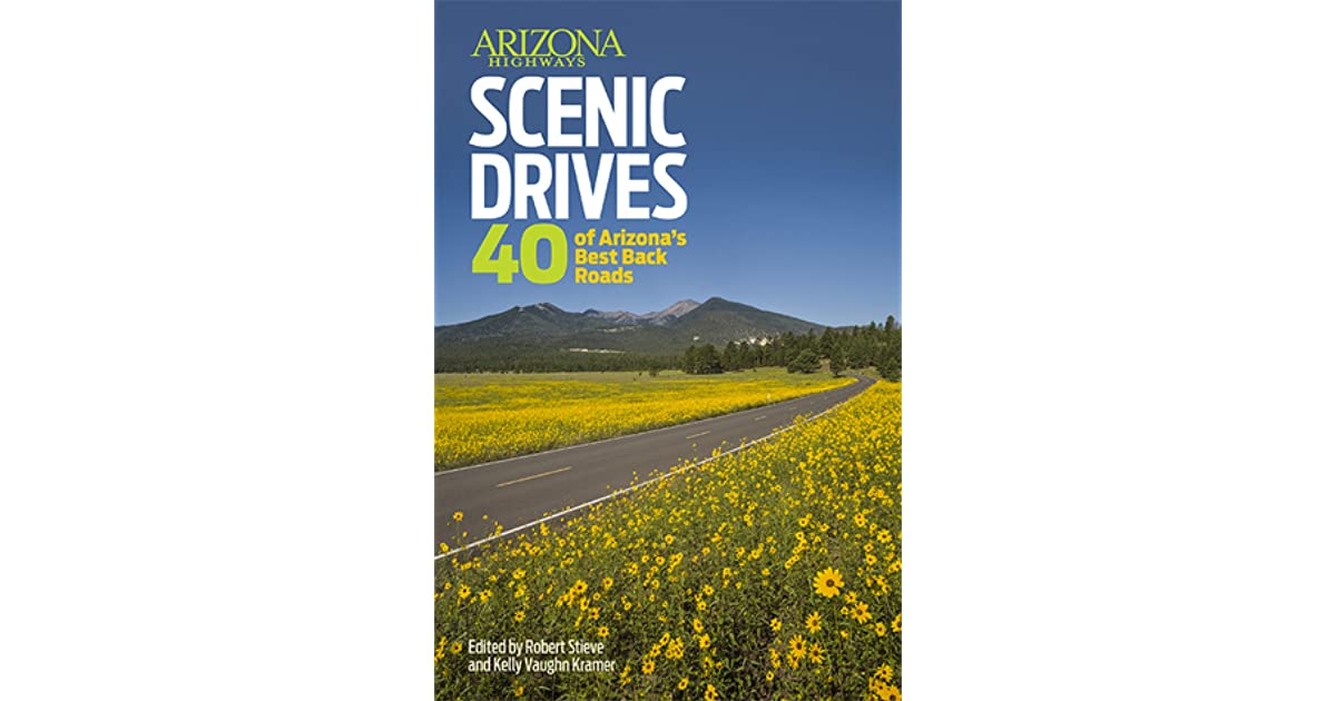 Arizona Highways Scenic Drives 40 Of S Best Back Roads By Robert Stevie And Kelly Vaugn Kramer