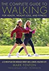 The Complete Guide to Walking: For Health, Weight Loss, and Fitness
