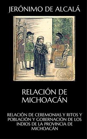 RELACIÓN DE CEREMONIAS Y RITOS Y POBLACIÓN Y GOBERNACIÓN DE LOS INDIOS DE LA PROVINCIA DE MICHOACÁN: RELACIÓN DE MICHOACÁN