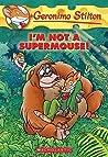 I'm Not a Supermouse (Geronimo Stilton, #43)