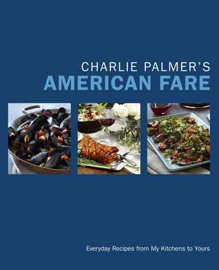Charlie Palmer's American Fare: Great Dinners, Quick Classics, and Family Favorites