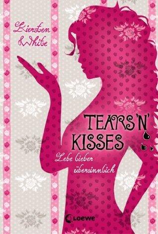 Tears n Kisses (Lebe lieber übersinnlich, #3)  by  Kiersten White