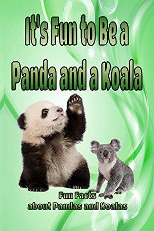 It's Fun to Be a Panda and a Koala: Fun Facts about Pandas and Koalas (Animal Books for Children, #2)