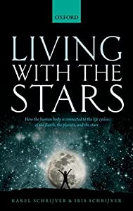 Living with the Stars: How the Human Body is Connected to the Life Cycles of the Earth, the Planets, and the Stars