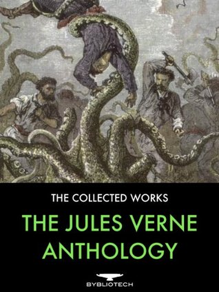 The Jules Verne Anthology: 45 Complete Works, Including 29 Voyages Extraordinaires, 6 Other Novels, 9 Short Stories and 1 Non-Fiction.