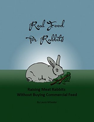Real Food for Rabbits: Raising Meat Rabbits Without Buying Commercial Feed