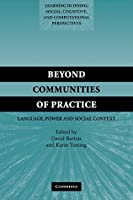 Beyond Communities of Practice: Language Power and Social Context (Learning in Doing: Social, Cognitive and Computational Perspectives)